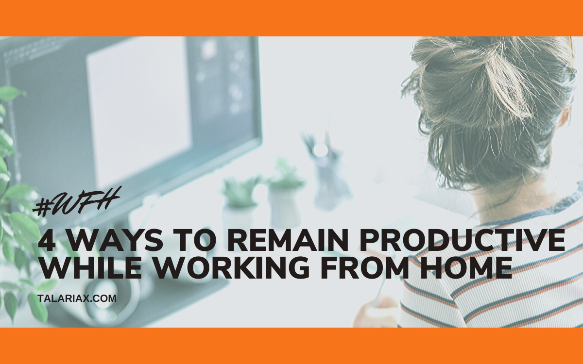4 Ways To Remain Productive While Working From Home by Talariax