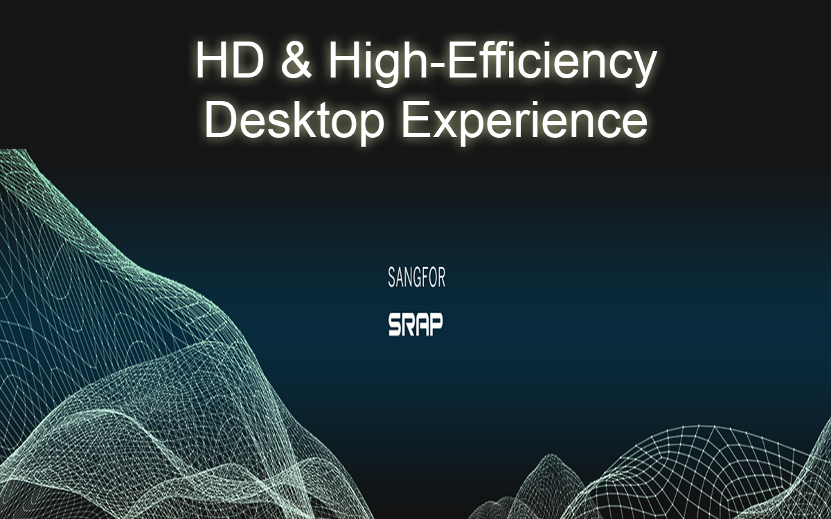 SANGFOR SRAP: HD & High-Efficiency Desktop Experience