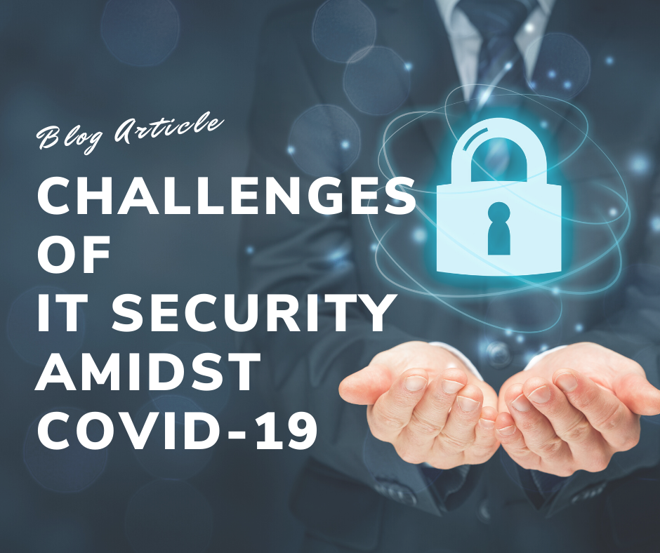 Challenges of IT Security amidst COVID-19