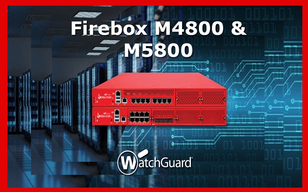 Now Available: Firebox M4800 & M5800
