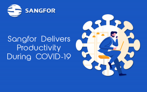 Sangfor Delivers Productivity During COVID-19