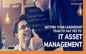 Getting Your Leadership Team to Say Yes to IT Asset Management