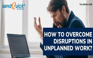 How to overcome disruptions in unplanned work?